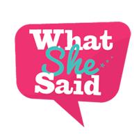 WhatSheSaid